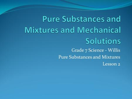 Pure Substances and Mixtures and Mechanical Solutions