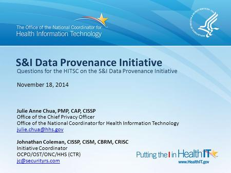 S&I Data Provenance Initiative Questions for the HITSC on the S&I Data Provenance Initiative November 18, 2014 Julie Anne Chua, PMP, CAP, CISSP Office.