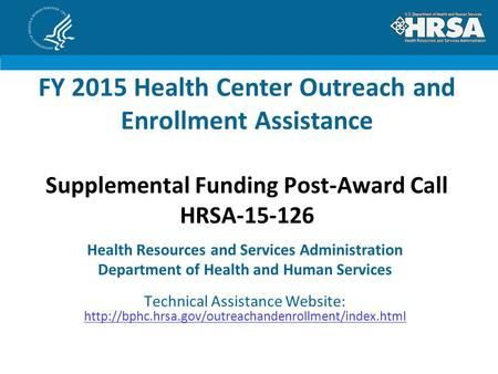 FY 2015 Health Center Outreach and Enrollment Assistance Supplemental Funding Post-Award Call HRSA-15-126 Health Resources and Services Administration.