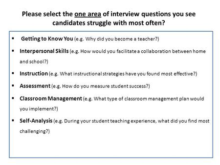 Please select the one area of interview questions you see candidates struggle with most often?  Getting to Know You (e.g. Why did you become a teacher?)
