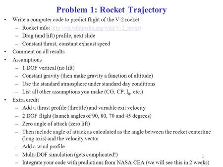 Problem 1: Rocket Trajectory Write a computer code to predict flight of the V-2 rocket. –Rocket info: