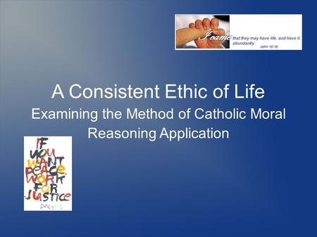 A Consistent Ethic of Life Examining the Method of Catholic Moral Reasoning Application.