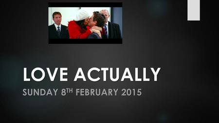 LOVE ACTUALLY SUNDAY 8 TH FEBRUARY 2015. LOVE ACTUALLY  SUNDAY 8 TH FEBRUARY 2015 TAKE-AWAYS 1. LEARN HOW TO MAKE DIFFERENCES WORK 2. LEARN HOW TO FIGHT.
