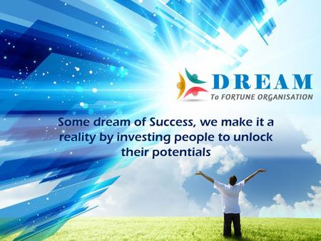 Welcomes you to a world of New Possibilities. Some dream of Success, we make it a reality by investing people to unlock their potentials.