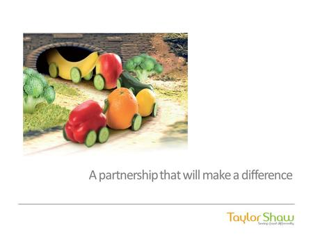 A partnership that will make a difference. About Taylor Shaw…. Specialist Contract Caterer focusing purely on Education Sector Over 500 Primary Schools,