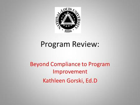 Program Review: Beyond Compliance to Program Improvement Kathleen Gorski, Ed.D.