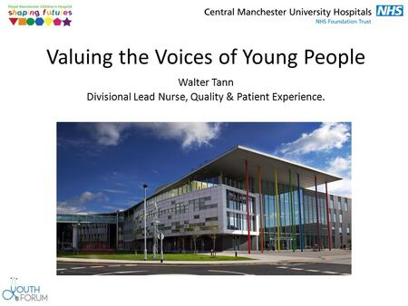 Valuing the Voices of Young People Walter Tann Divisional Lead Nurse, Quality & Patient Experience.