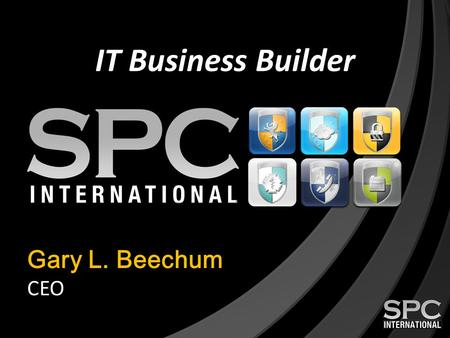 IT Business Builder Gary L. Beechum CEO. Who is SPC International? The IT Business Builder We provide IT Business Operations, Sales & Marketing and Technical.