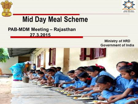1 Mid Day Meal Scheme Ministry of HRD Government of India PAB-MDM Meeting – Rajasthan 27.3.2015.