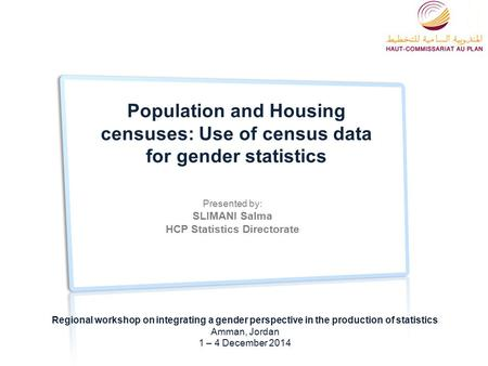 Population and Housing censuses: Use of census data for gender statistics Regional workshop on integrating a gender perspective in the production of statistics.