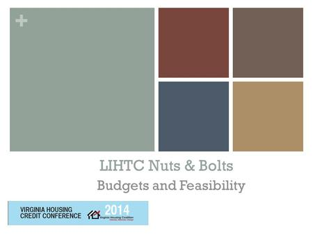 + LIHTC Nuts & Bolts Budgets and Feasibility. + Budgets and Feasibility Operating and Development Two key components in determining financial feasibility: