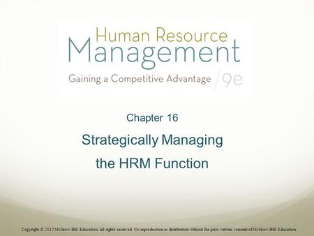 Chapter 16 Strategically Managing the HRM Function Copyright © 2015 McGraw-Hill Education. All rights reserved. No reproduction or distribution without.