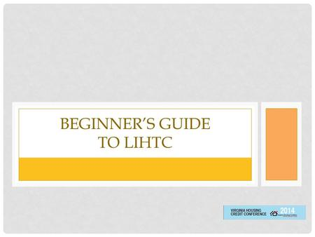 BEGINNER'S GUIDE TO LIHTC. TOPICS History of LIHTC LIHTC Program Details Credit Types Restrictions and Other Issues LIHTC Utilization Credits and Other.