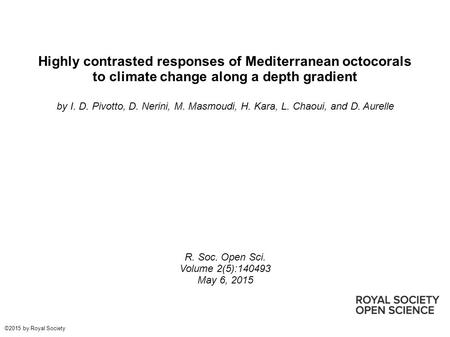Highly contrasted responses of Mediterranean octocorals to climate change along a depth gradient by I. D. Pivotto, D. Nerini, M. Masmoudi, H. Kara, L.