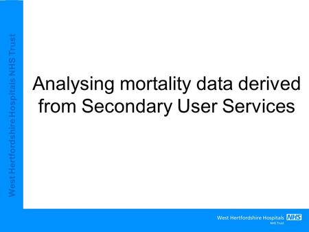 West Hertfordshire Hospitals NHS Trust Analysing mortality data derived from Secondary User Services.
