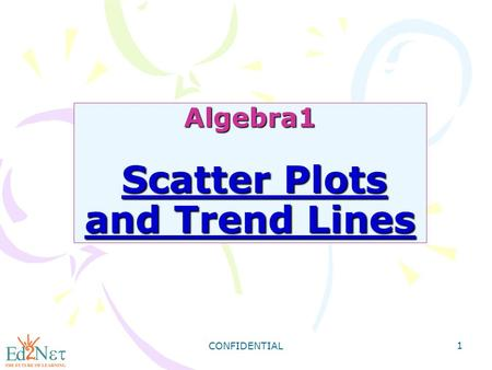 CONFIDENTIAL 1 Algebra1 Scatter Plots and Trend Lines.