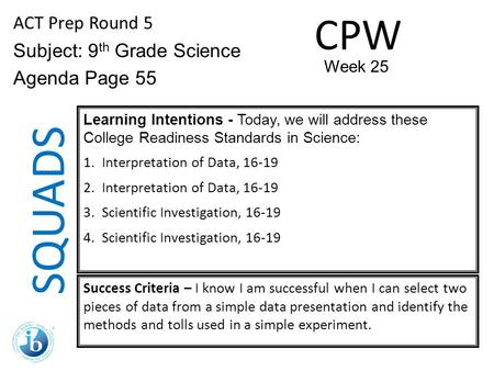 SQUADS CPW ACT Prep Round 5 Subject: 9th Grade Science Agenda Page 55