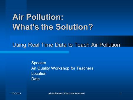 Speaker Air Quality Workshop for Teachers Location Date