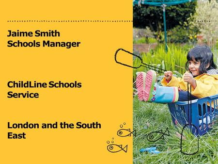 Jaime Smith Schools Manager ChildLine Schools Service London and the South East.