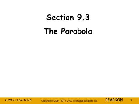 Copyright © 2014, 2010, 2007 Pearson Education, Inc. 1 Section 9.3 The Parabola.