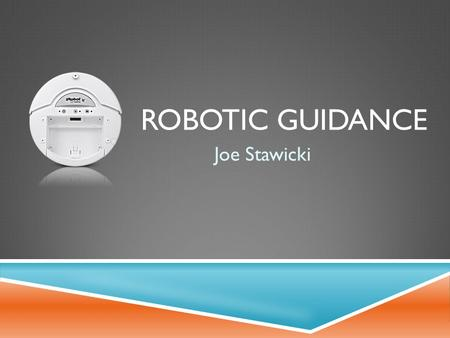 ROBOTIC GUIDANCE Joe Stawicki. PROJECT DESCRIPTION  Teach a robot to guide a person to a predefined destination.  The robot must use a cam and a vision.