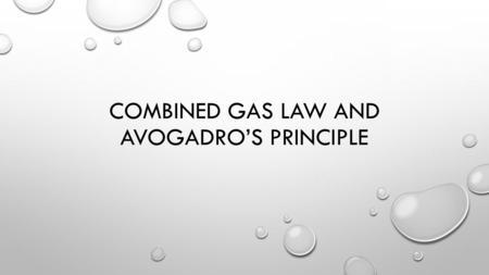 COMBINED GAS LAW AND AVOGADRO'S PRINCIPLE. COMBINED GAS LAW P1V1P2V2T1T2P1V1P2V2T1T2 =