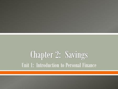 Unit 1: Introduction to Personal Finance.  Examine the charts, graphics, and reading excerpts in Chapter 2: Savings. o Make a list of questions you would.