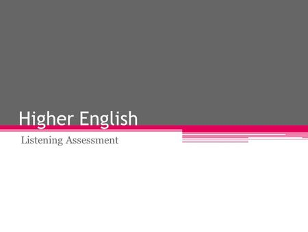 Higher English Listening Assessment. Internally Assessed Units Creation and Production ▫creating at least one written text using detailed and complex.