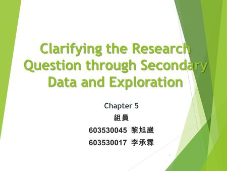 Clarifying the Research Question through Secondary Data and Exploration 1.