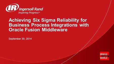 Achieving Six Sigma Reliability for Business Process Integrations with Oracle Fusion Middleware September 30, 2014.