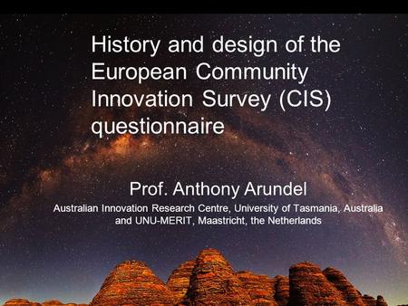 Prof. Anthony Arundel Australian Innovation Research Centre, University of Tasmania, Australia and UNU-MERIT, Maastricht, the Netherlands History and design.