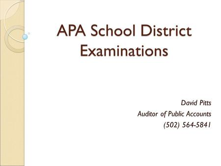 APA School District Examinations David Pitts Auditor of Public Accounts (502) 564-5841.