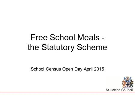 Free School Meals - the Statutory Scheme School Census Open Day April 2015.
