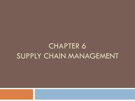 CHAPTER 6 SUPPLY CHAIN MANAGEMENT. SCM – some definitions  Supply chain management (SCM) The coordination of all supply activities of an organization.