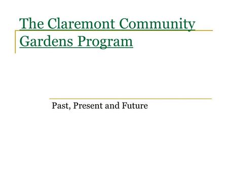 The Claremont Community Gardens Program Past, Present and Future.