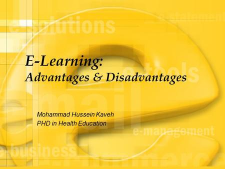 E-Learning: Advantages & Disadvantages Mohammad Hussein Kaveh PHD in Health Education.
