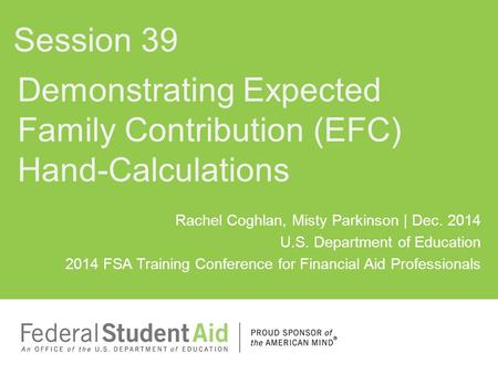 Rachel Coghlan, Misty Parkinson | Dec. 2014 U.S. Department of Education 2014 FSA Training Conference for Financial Aid Professionals Demonstrating Expected.