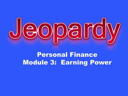Personal Finance Module 3: Earning Power. Invest in Yourself Job Options Pay & Taxes Lifestyle Plan for Change $10 $20 $30 $40 $50.