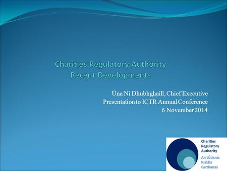 Úna Ní Dhubhghaill, Chief Executive Presentation to ICTR Annual Conference 6 November 2014.