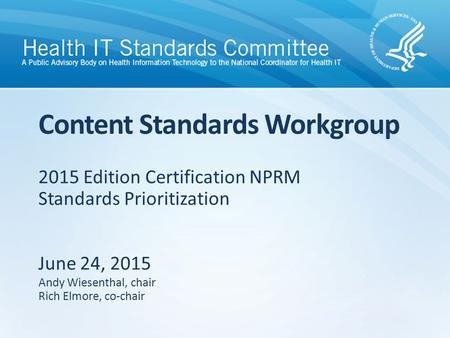 2015 Edition Certification NPRM Standards Prioritization June 24, 2015 Content Standards Workgroup Andy Wiesenthal, chair Rich Elmore, co-chair.