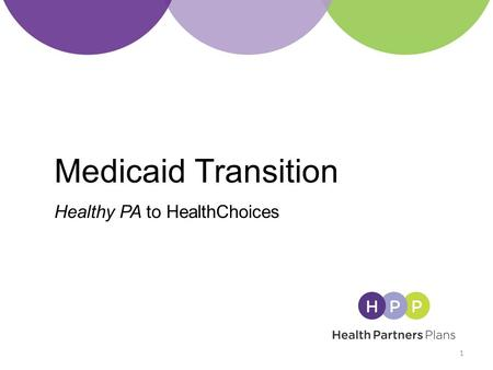 Medicaid Transition Healthy PA to HealthChoices 1.