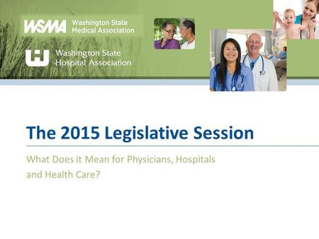 The 2015 Legislative Session What Does it Mean for Physicians, Hospitals and Health Care?