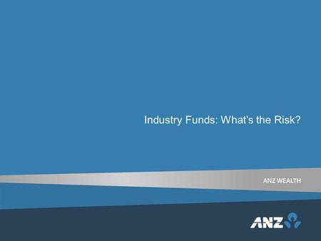 Industry Funds: What's the Risk?. Agenda Topic Considerations for risk in super Impact of Best Interest Duty Comparing Retail versus Industry fund risk.