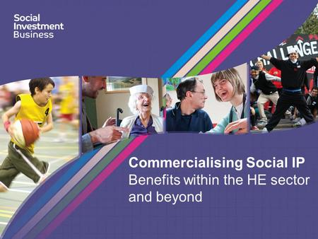 Commercialising Social IP Benefits within the HE sector and beyond.