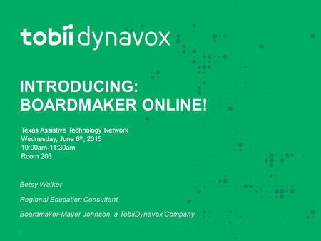 INTRODUCING: BOARDMAKER ONLINE! Texas Assistive Technology Network Wednesday, June 6 th, 2015 10:00am-11:30am Room 203 Betsy Walker Regional Education.