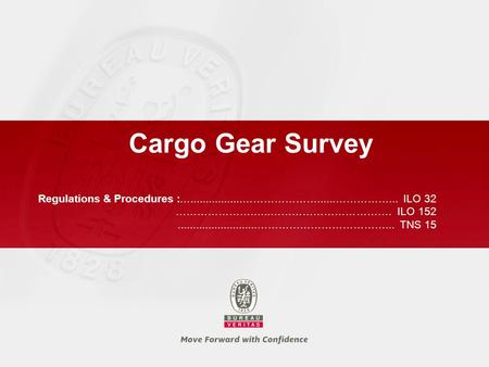 Cargo Gear Survey ….................…………………......……………... ILO 32 ………………….…..……………………………. ILO 152 ..........................………………………………... TNS 15 Regulations.