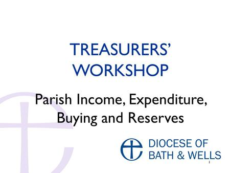 1 TREASURERS' WORKSHOP Parish Income, Expenditure, Buying and Reserves.