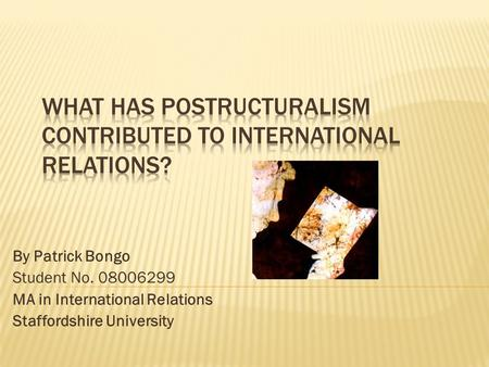 By Patrick Bongo Student No. 08006299 MA in International Relations Staffordshire University.