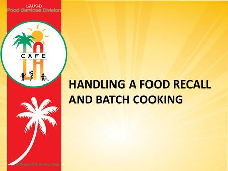 HANDLING A FOOD RECALL AND BATCH COOKING. Overview How does LAUSD handle food recalls Instructions for batch cooking and why it is important.
