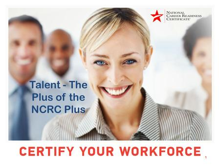 1 Talent - The Plus of the NCRC Plus. ACT®, Work Readiness System®, WorkKeys®, NCRC Plus® NCRC Plus: Cognitive Skills + Soft Skills Plus Stars on the.
